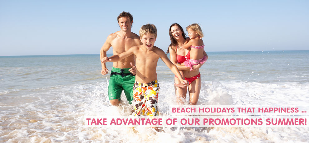 Beach holidays that happiness ... Take advantage of our promotions SUMMER!